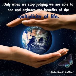 When we stop judging we see the multiplicity of life