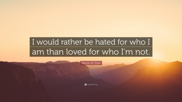 13965-Wayne-W-Dyer-Quote-I-would-rather-be-hated-for-who-I-am-than-loved