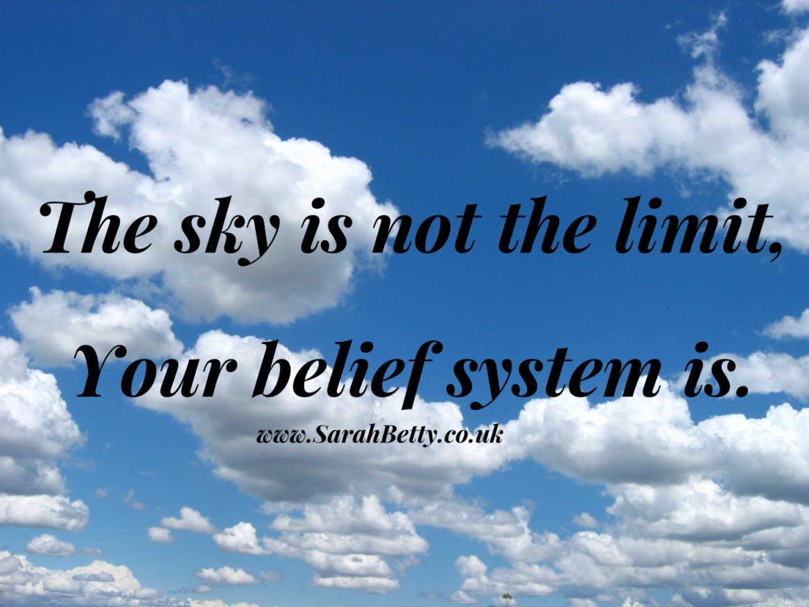 sarah-betty-quote-motivation-the-sky-is-not-the-limit-your-belief-system-is.jpg