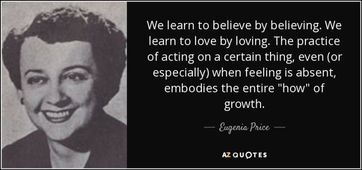 quote-we-learn-to-believe-by-believing-we-learn-to-love-by-loving-the-practice-of-acting-on-eugenia-price-96-18-42