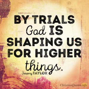 By-trials-God-is-shaping-us-for-higher-thingss-300x300
