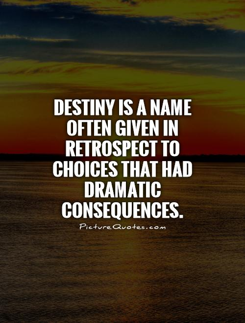 destiny-is-a-name-often-given-in-retrospect-to-choices-that-had-dramatic-consequences-quote-1