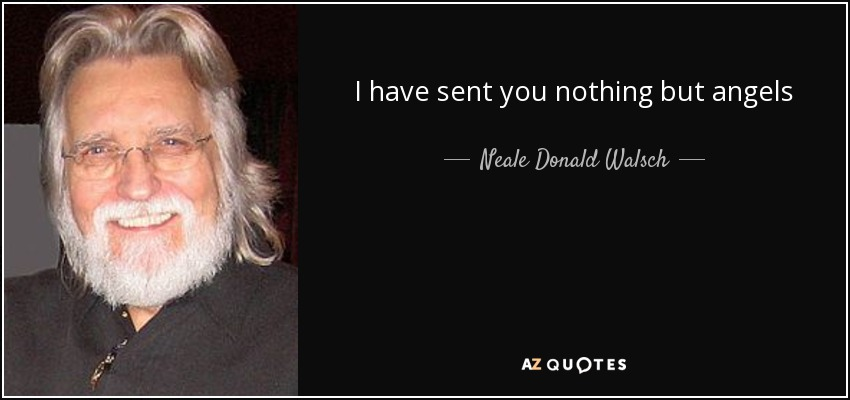 quote-i-have-sent-you-nothing-but-angels-neale-donald-walsch-137-94-31.jpg