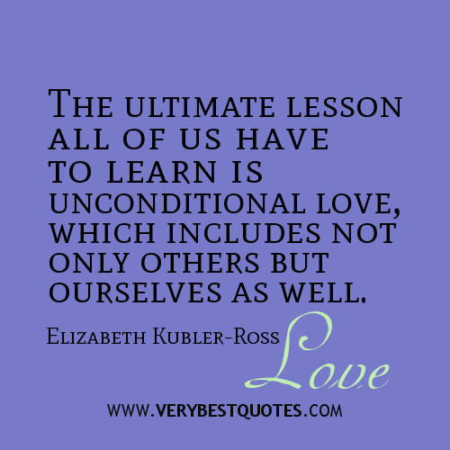 The-ultimate-lesson-all-of-us-have-to-learn-is-unconditional-love-which-includes-not-only-others-but-ourselves-as-well.