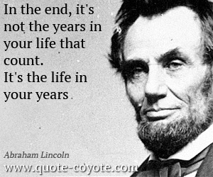 abraham-lincoln-quotes-in-the-end-its-not-the-years-in-your-life-that-count-its-the-life-in-your-years