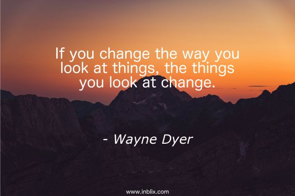 change-way-look-things-look-change-wayne-dyer