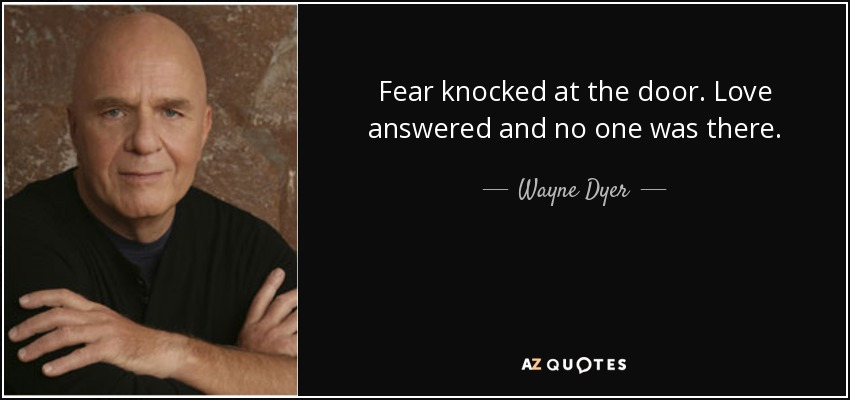 quote-fear-knocked-at-the-door-love-answered-and-no-one-was-there-wayne-dyer-82-31-22