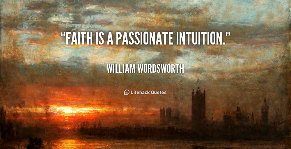 quote-William-Wordsworth-faith-is-a-passionate-intuition-38908.png