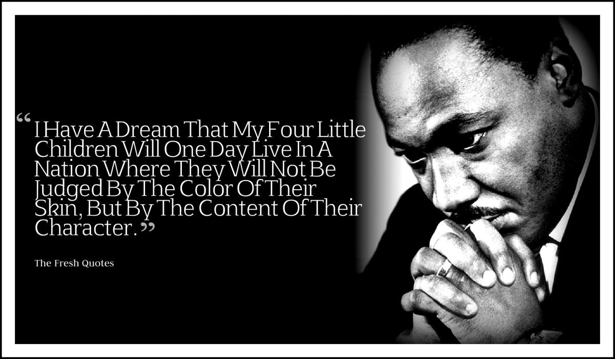 i-have-a-dream-that-my-four-little-children-will-one-day-live-in-a-nation-where-they-will-not-be-judged-by-the-color-of-their-skin-but-by-the-content-of-their-character-martin-luther-king-jr