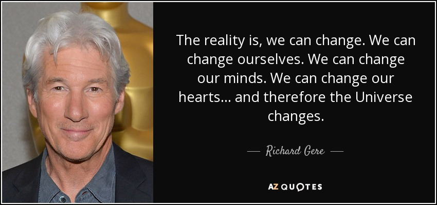 quote-the-reality-is-we-can-change-we-can-change-ourselves-we-can-change-our-minds-we-can-richard-gere-84-31-07