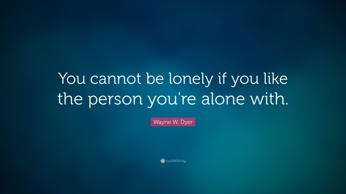 wayne-w-dyer-quote-you-cannot-be-lonely-if-you-like-the-person-you