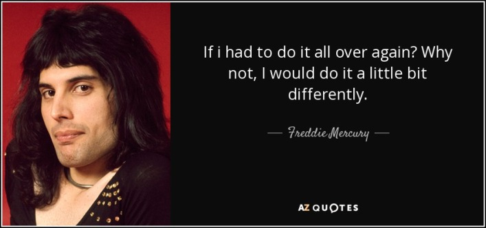 quote-if-i-had-to-do-it-all-over-again-why-not-i-would-do-it-a-little-bit-differently-freddie-mercury-36-10-17