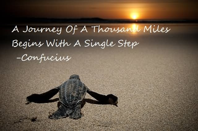 A-journey-of-a-thousand-miles-begins-with-a-single-step.-Confucius.jpg