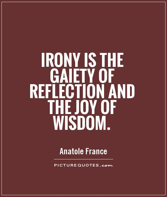 irony-is-the-gaiety-of-reflection-and-the-joy-of-wisdom-quote-1.jpg