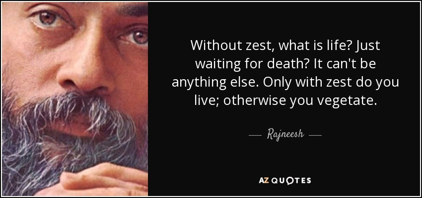 618032066-quote-without-zest-what-is-life-just-waiting-for-death-it-can-t-be-anything-else-only-with-rajneesh-103-96-41.jpg