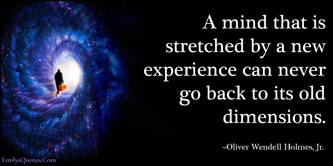 EmilysQuotes.Com-mind-stretched-experience-old-dimensions-amazing-great-inspirational-intelligent-Oliver-Wendell-Holmes-Jr..jpg