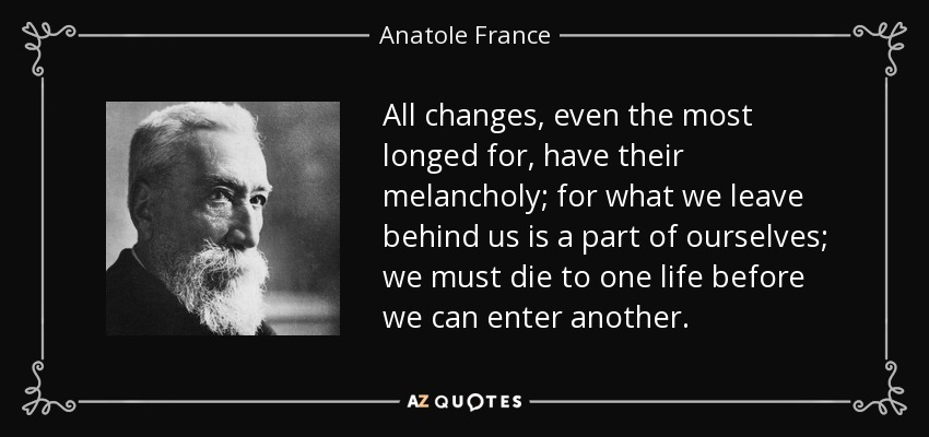 quote-all-changes-even-the-most-longed-for-have-their-melancholy-for-what-we-leave-behind-anatole-france-10-10-25.jpg