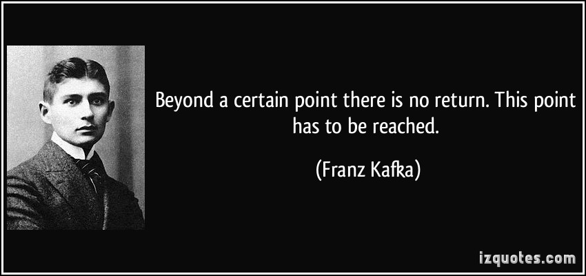 quote-beyond-a-certain-point-there-is-no-return-this-point-has-to-be-reached-franz-kafka-242325.jpg