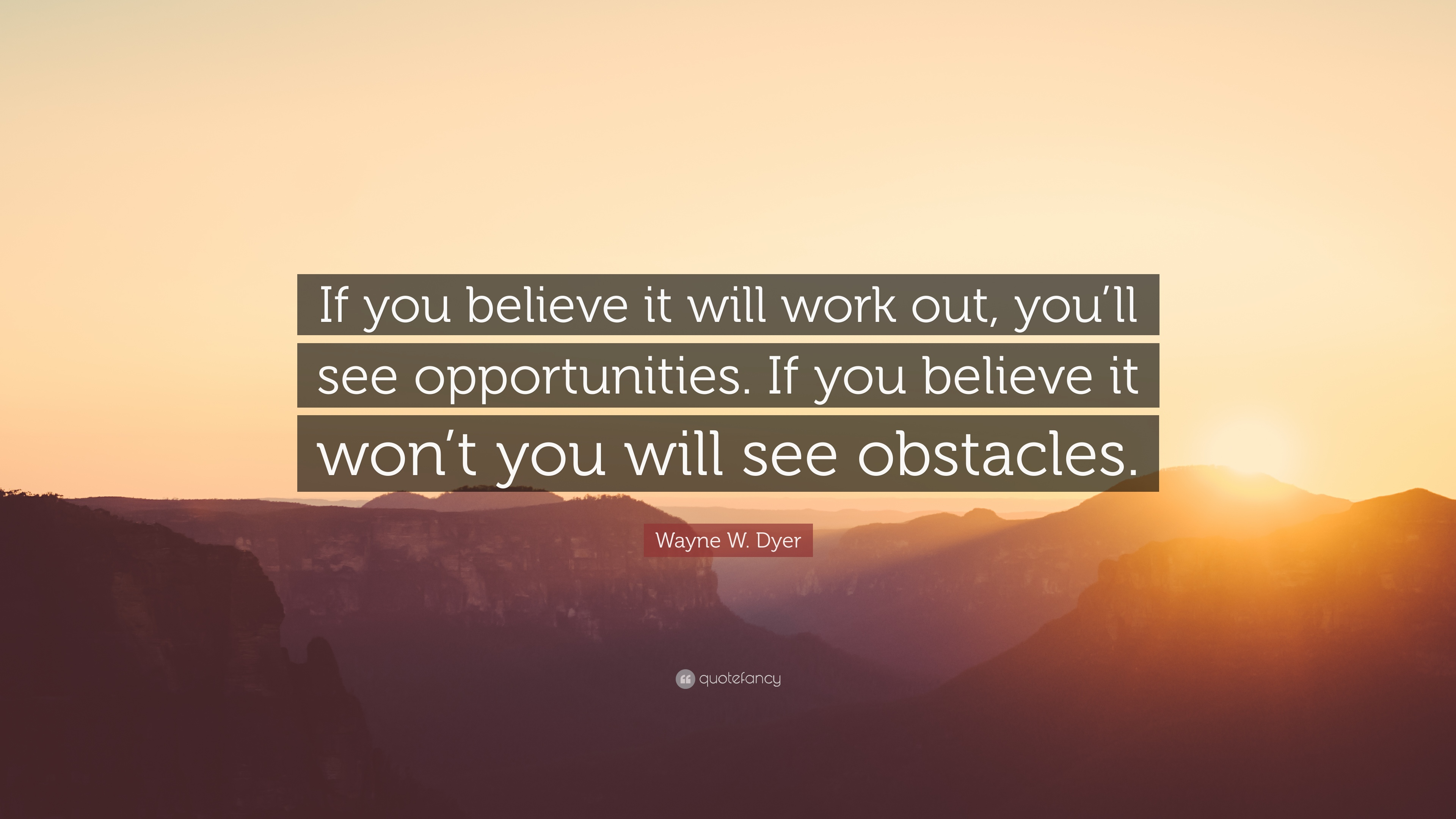 1744080-Wayne-W-Dyer-Quote-If-you-believe-it-will-work-out-you-ll-see.jpg