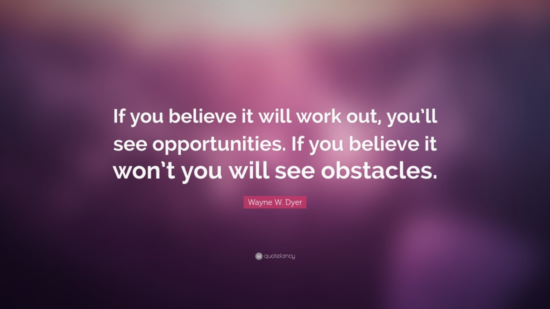 436162-Wayne-W-Dyer-Quote-If-you-believe-it-will-work-out-you-ll-see.jpg