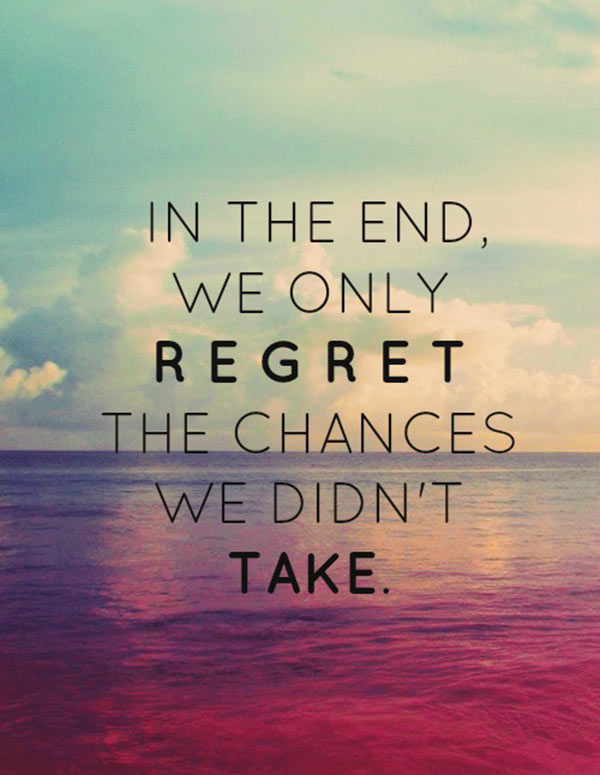 in-the-end-we-only-regret-the-chances-we-didnt-take-quote-1.jpg