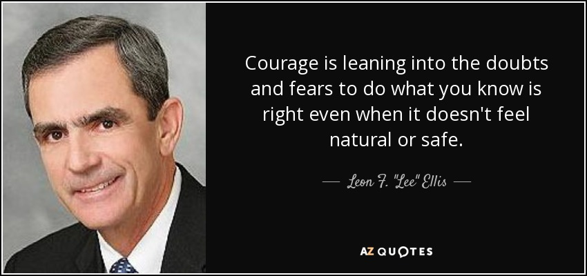 quote-courage-is-leaning-into-the-doubts-and-fears-to-do-what-you-know-is-right-even-when-leon-f-lee-ellis-139-51-97.jpg