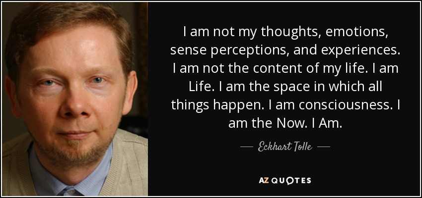 quote-i-am-not-my-thoughts-emotions-sense-perceptions-and-experiences-i-am-not-the-content-eckhart-tolle-84-99-85