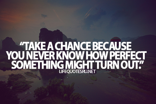 Take-a-chance-because-you-never-know-how-perfect