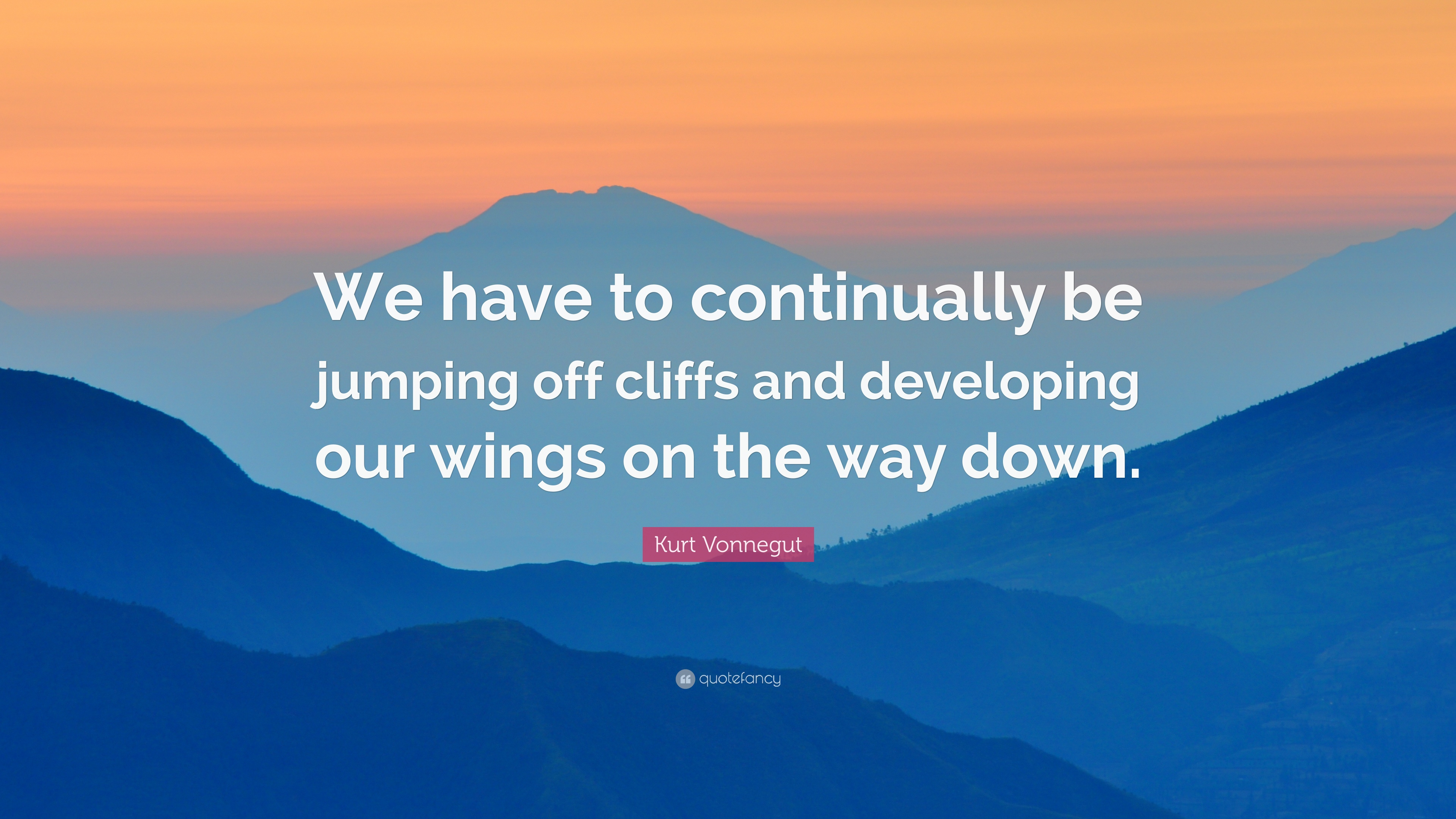 67272-Kurt-Vonnegut-Quote-We-have-to-continually-be-jumping-off-cliffs.jpg