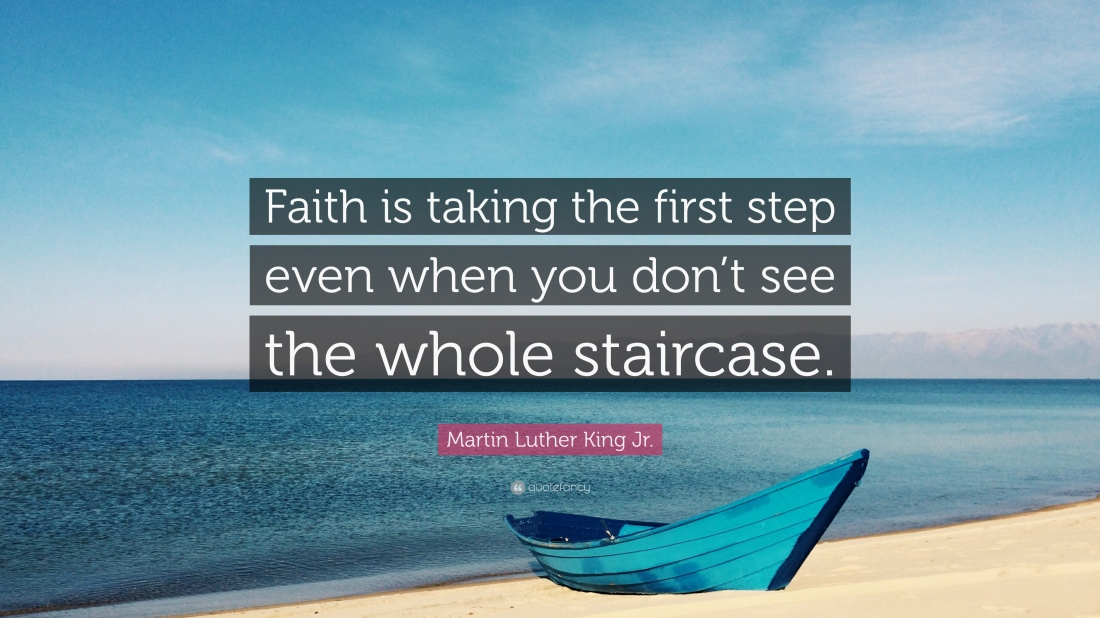 1704010-Martin-Luther-King-Jr-Quote-Faith-is-taking-the-first-step-even.jpg