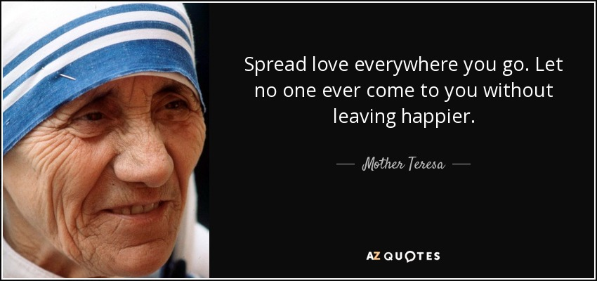 quote-spread-love-everywhere-you-go-let-no-one-ever-come-to-you-without-leaving-happier-mother-teresa-29-21-25.jpg