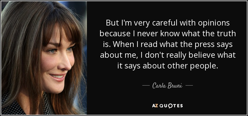 quote-but-i-m-very-careful-with-opinions-because-i-never-know-what-the-truth-is-when-i-read-carla-bruni-71-51-31.jpg