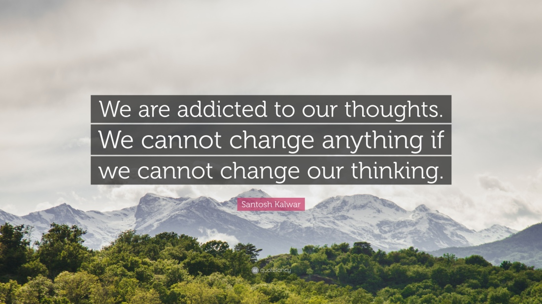 355318-Santosh-Kalwar-Quote-We-are-addicted-to-our-thoughts-We-cannot.jpg