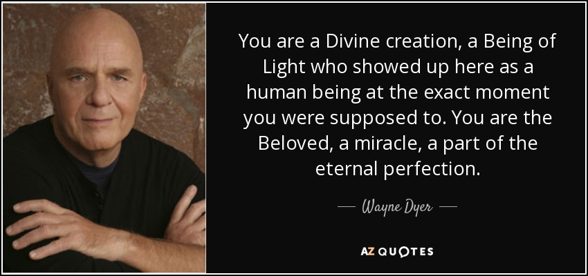 quote-you-are-a-divine-creation-a-being-of-light-who-showed-up-here-as-a-human-being-at-the-wayne-dyer-53-89-56.jpg