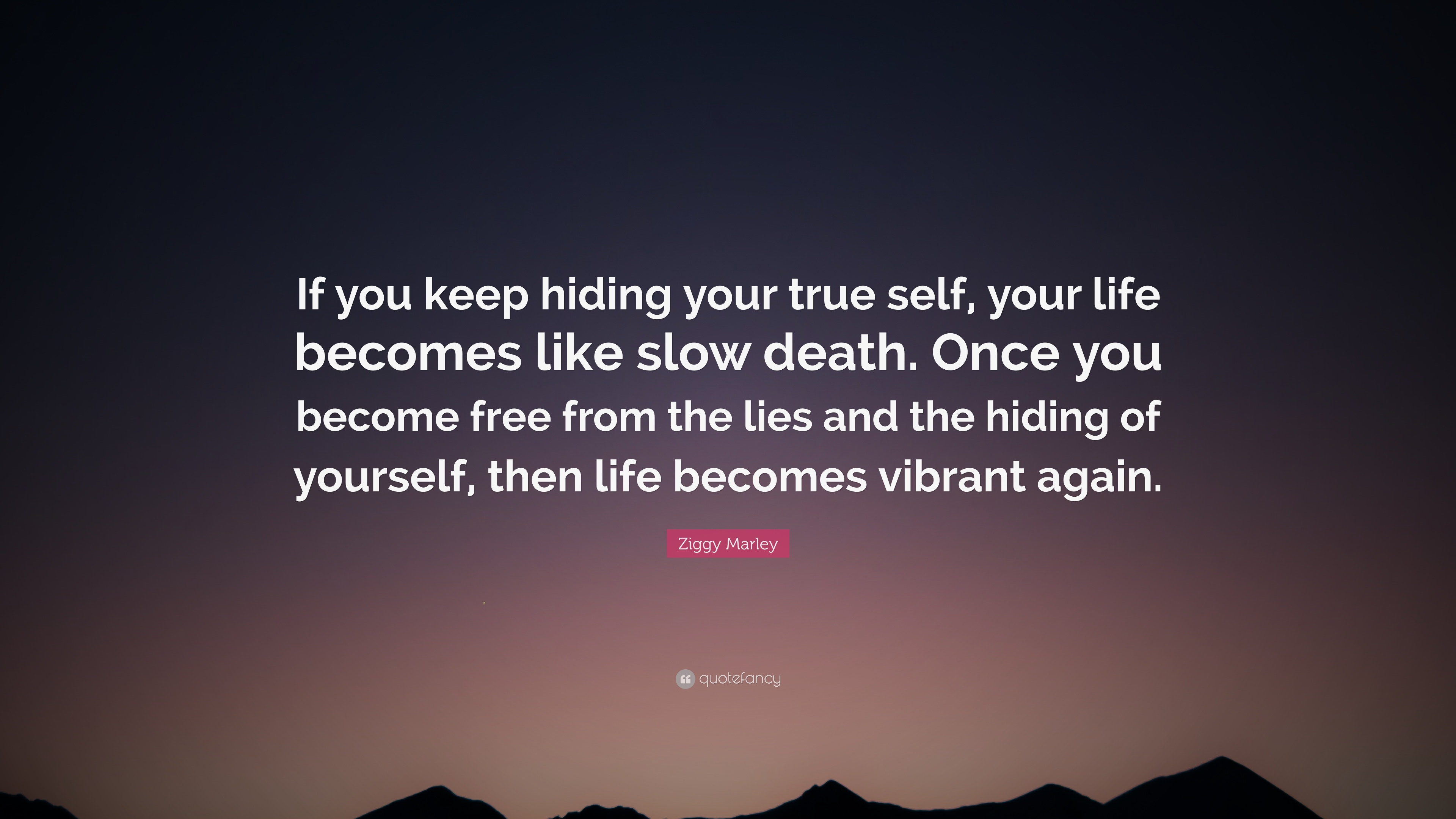 1742723-Ziggy-Marley-Quote-If-you-keep-hiding-your-true-self-your-life.jpg