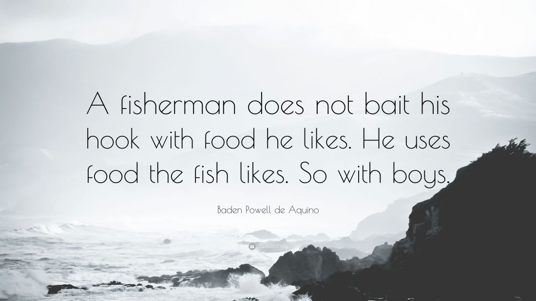 3011146-Baden-Powell-de-Aquino-Quote-A-fisherman-does-not-bait-his-hook.jpg