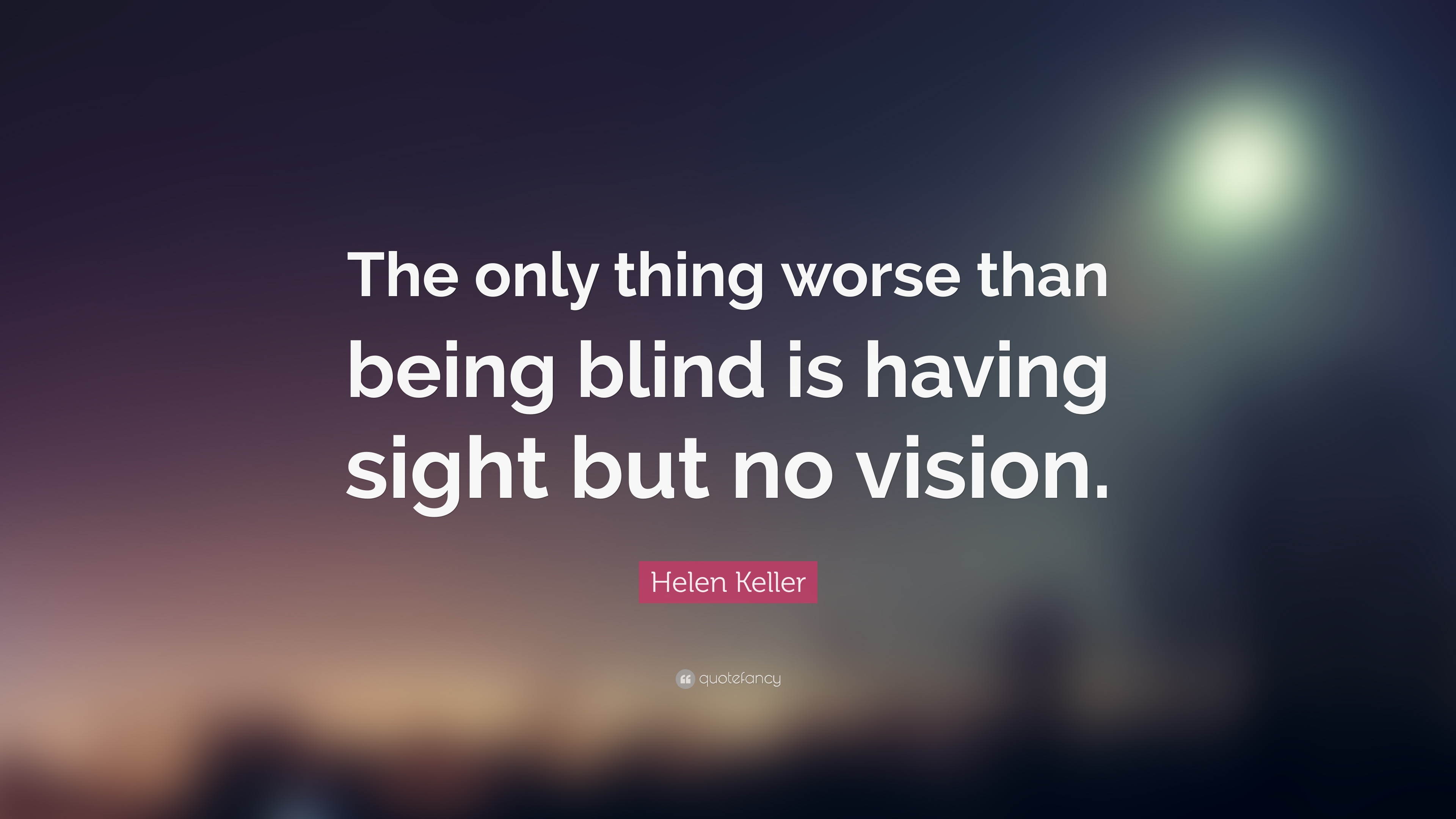 31525-Helen-Keller-Quote-The-only-thing-worse-than-being-blind-is-having.jpg