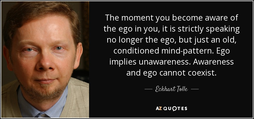 quote-the-moment-you-become-aware-of-the-ego-in-you-it-is-strictly-speaking-no-longer-the-eckhart-tolle-38-81-99.jpg