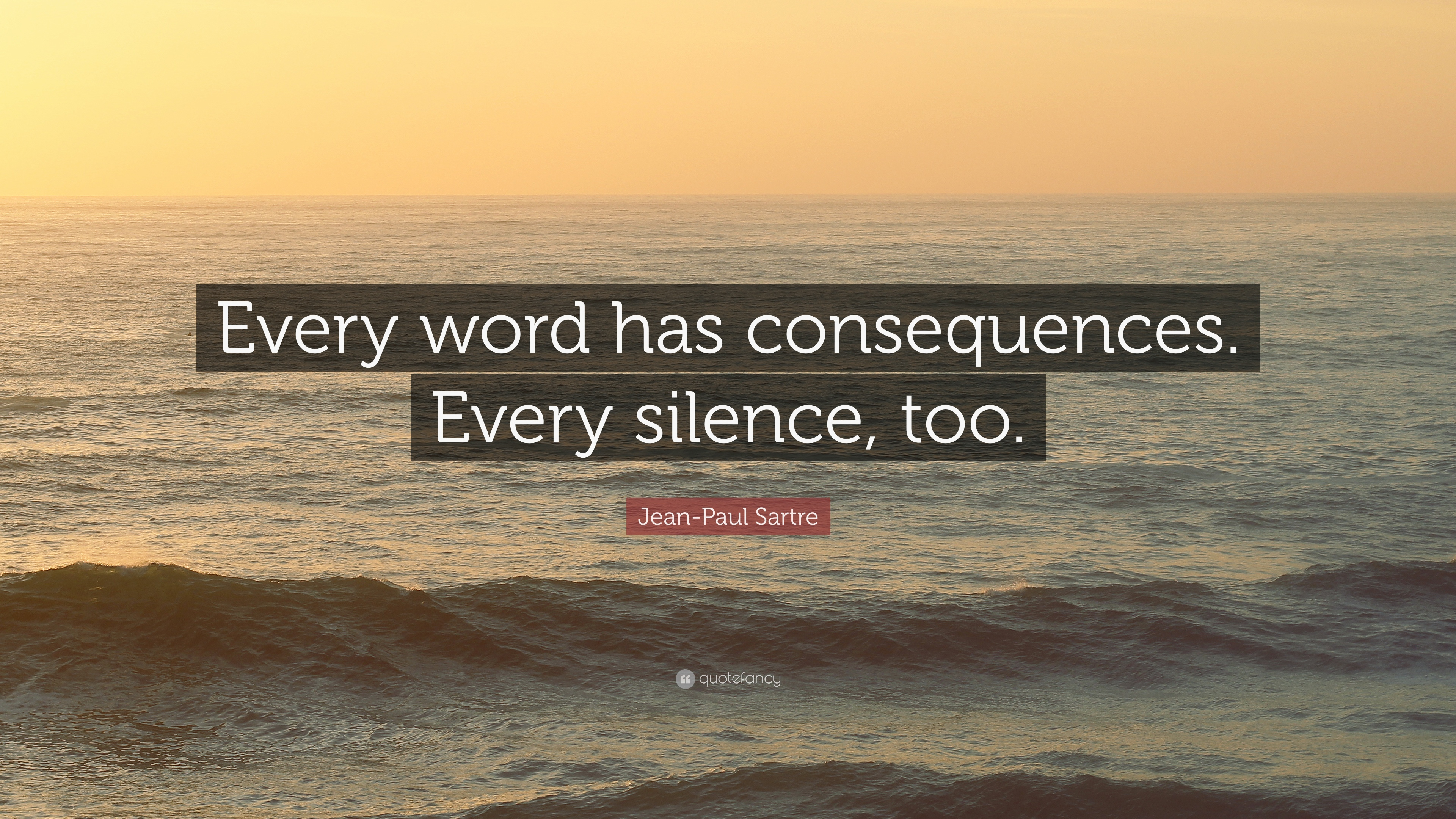 1720769-Jean-Paul-Sartre-Quote-Every-word-has-consequences-Every-silence.jpg
