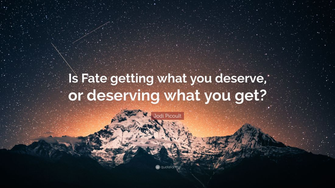 2360820-Jodi-Picoult-Quote-Is-Fate-getting-what-you-deserve-or-deserving.jpg