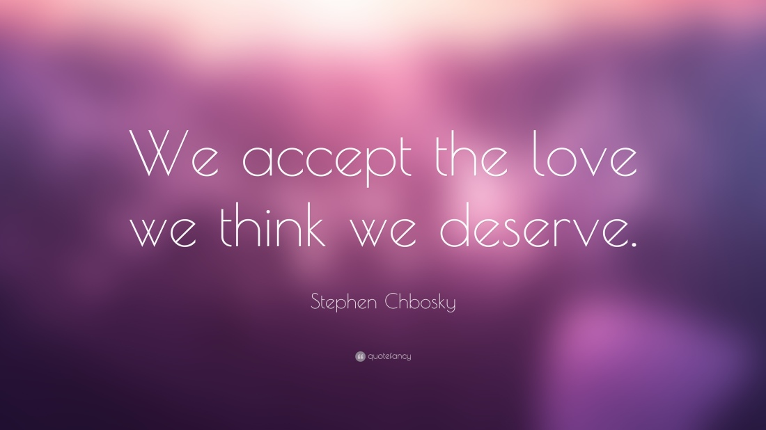 5575-Stephen-Chbosky-Quote-We-accept-the-love-we-think-we-deserve.jpg