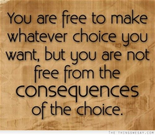 a5cdb77620fea08f082102749a7babf0--bad-decisions-quotes-choices-and-consequences.jpg