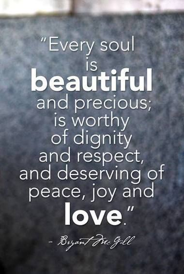 Dignity-Quotes-every-soul-is-beautiful-and-presious-is-worthy-of-dignity.jpg