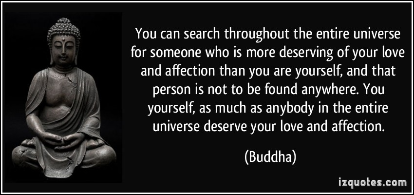 quote-you-can-search-throughout-the-entire-universe-for-someone-who-is-more-deserving-of-your-love-and-buddha-26684.jpg
