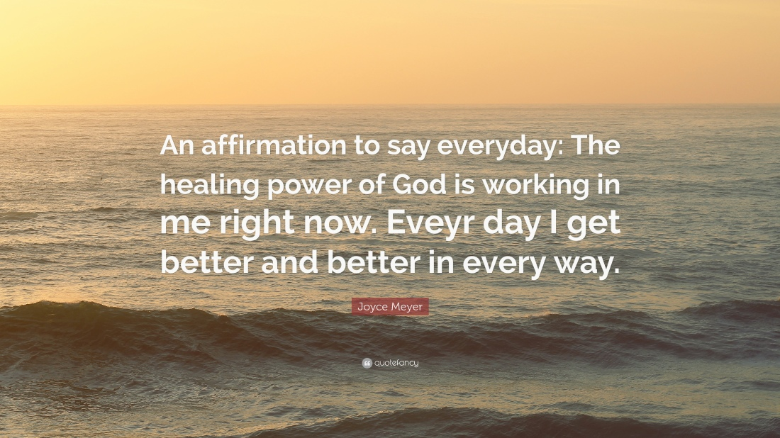 2063874-Joyce-Meyer-Quote-An-affirmation-to-say-everyday-The-healing-power.jpg