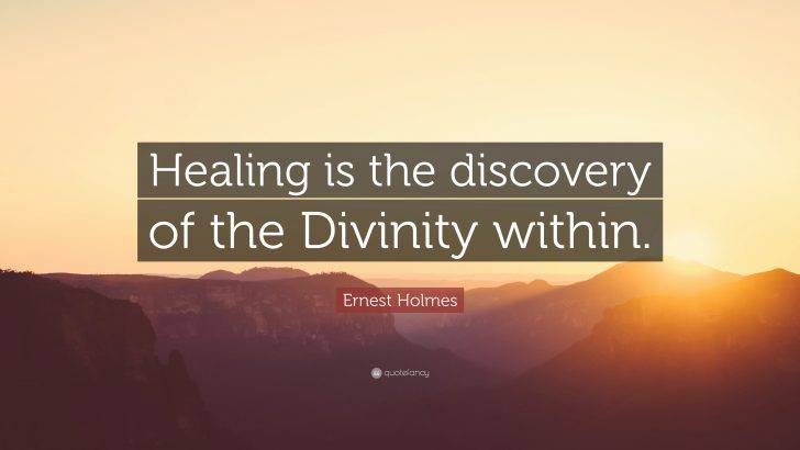 quote-about-healing-ernest-holmes-quote-healing-is-the-discovery-of-the-divinity-of-quote-about-healing-728x410.jpg