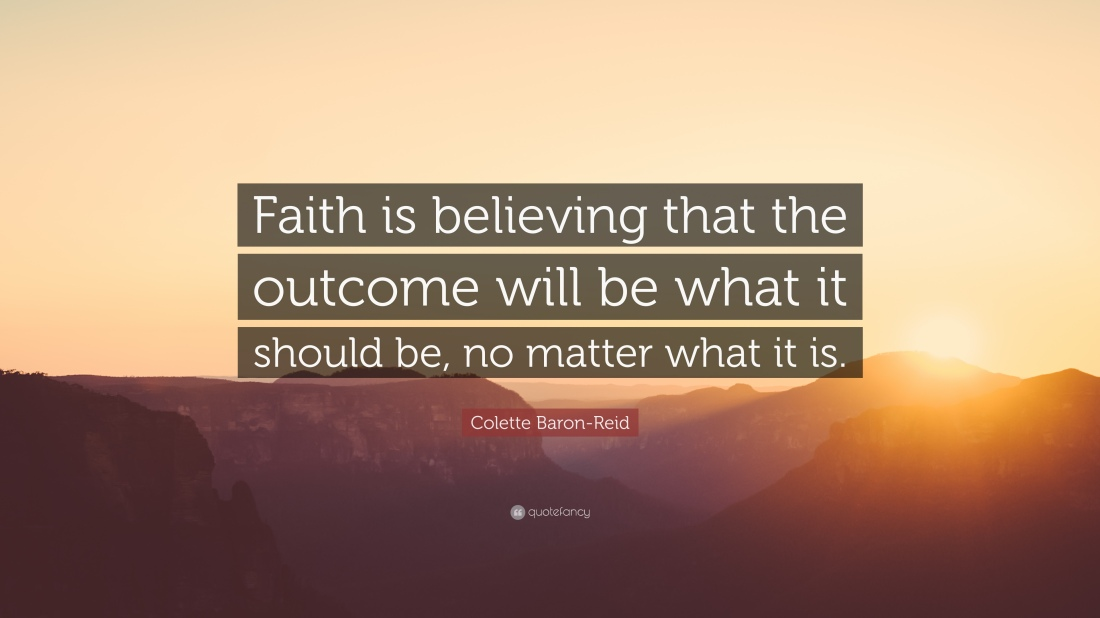 1596503-Colette-Baron-Reid-Quote-Faith-is-believing-that-the-outcome-will.jpg