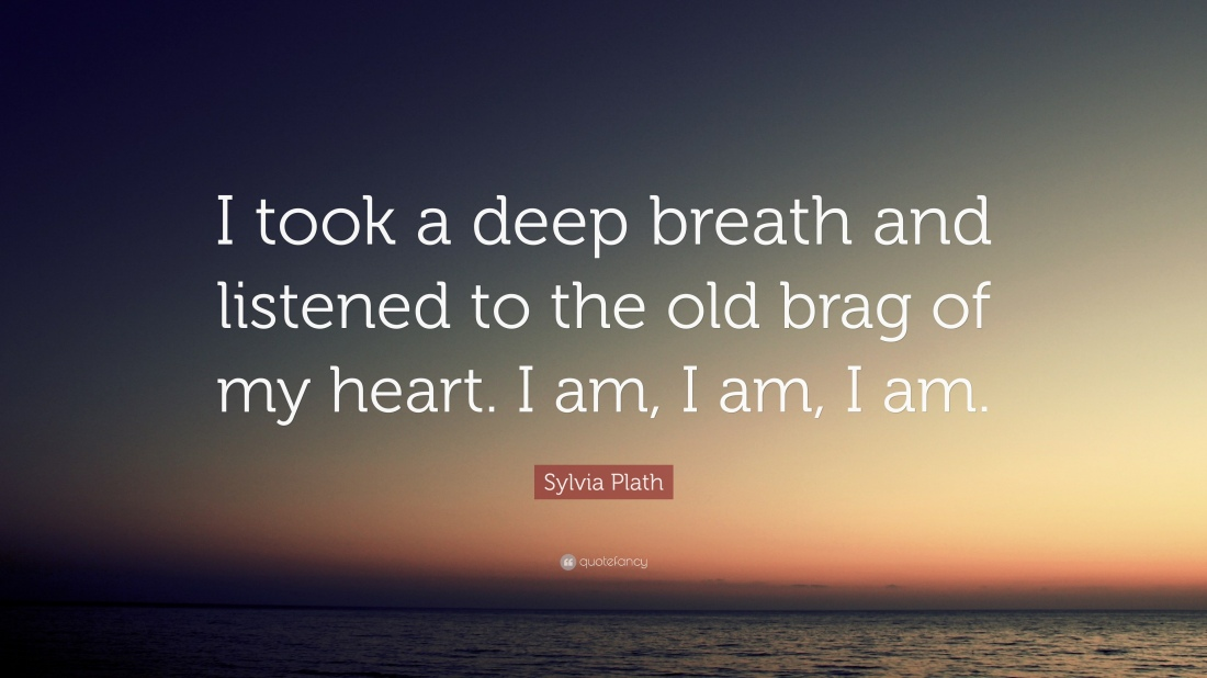 1730860-Sylvia-Plath-Quote-I-took-a-deep-breath-and-listened-to-the-old.jpg