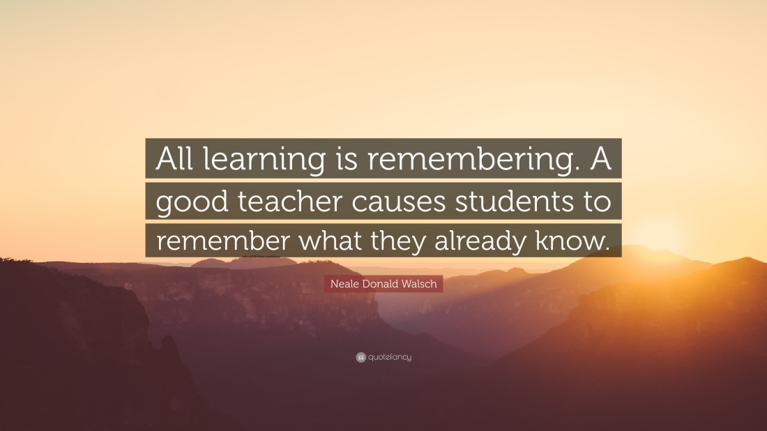322267-Neale-Donald-Walsch-Quote-All-learning-is-remembering-A-good.jpg
