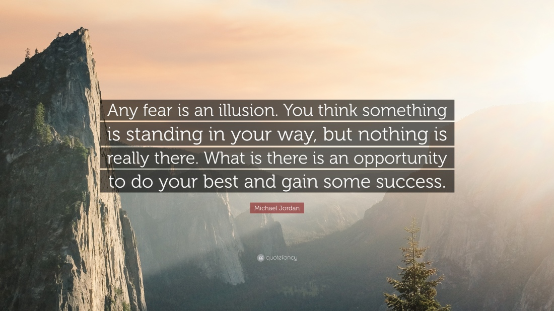 81619-Michael-Jordan-Quote-Any-fear-is-an-illusion-You-think-something.jpg
